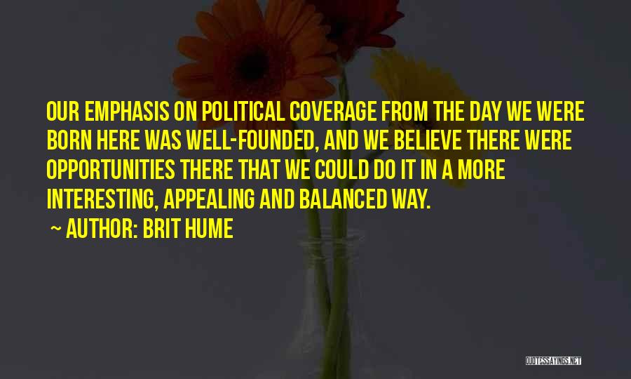 Interesting Day Quotes By Brit Hume