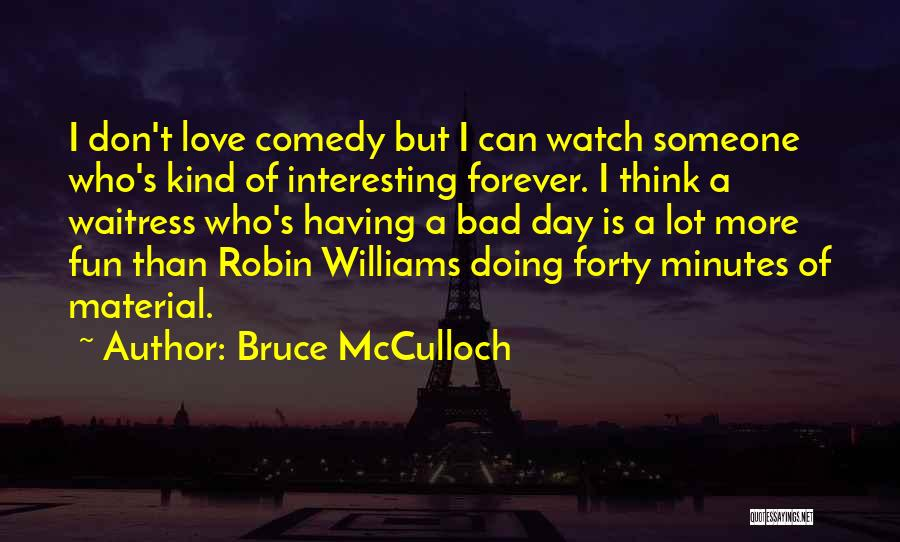 Interesting Day Quotes By Bruce McCulloch