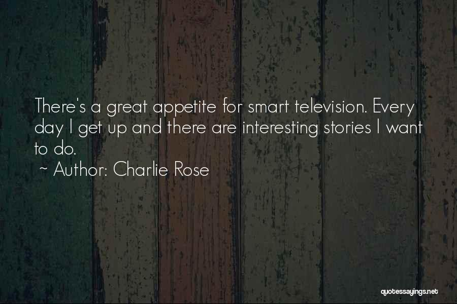 Interesting Day Quotes By Charlie Rose