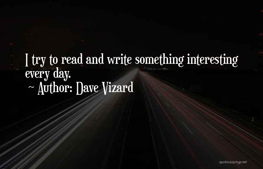 Interesting Day Quotes By Dave Vizard