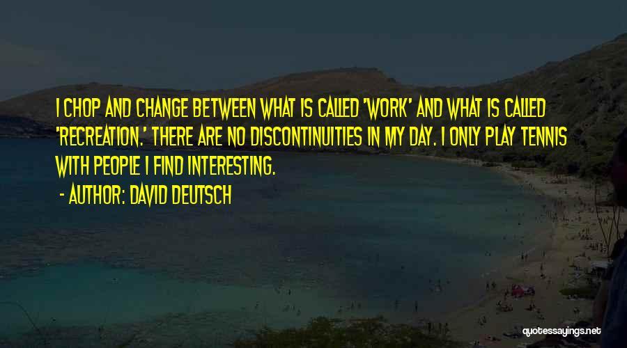 Interesting Day Quotes By David Deutsch