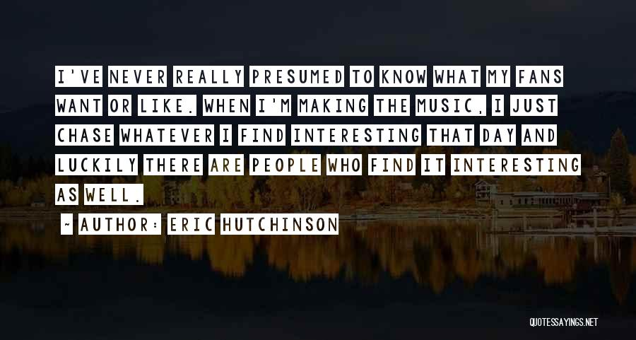 Interesting Day Quotes By Eric Hutchinson