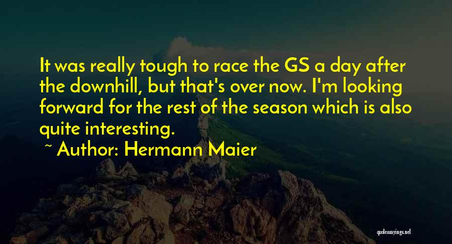 Interesting Day Quotes By Hermann Maier