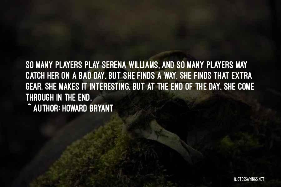 Interesting Day Quotes By Howard Bryant