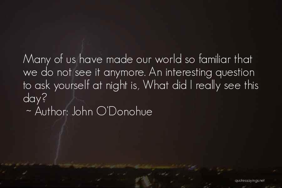 Interesting Day Quotes By John O'Donohue