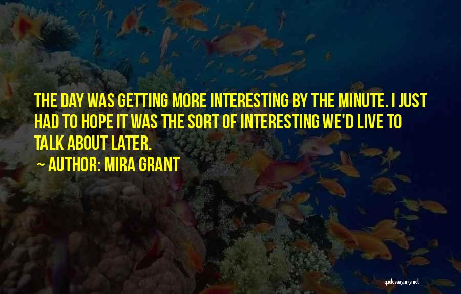 Interesting Day Quotes By Mira Grant