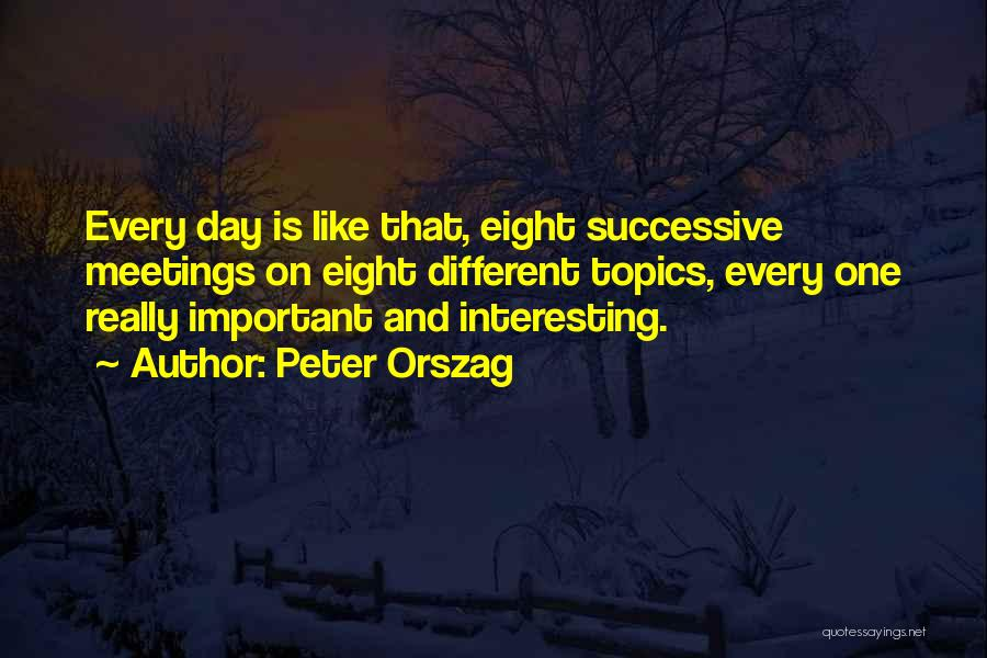 Interesting Day Quotes By Peter Orszag