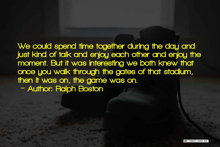 Interesting Day Quotes By Ralph Boston