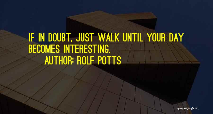 Interesting Day Quotes By Rolf Potts