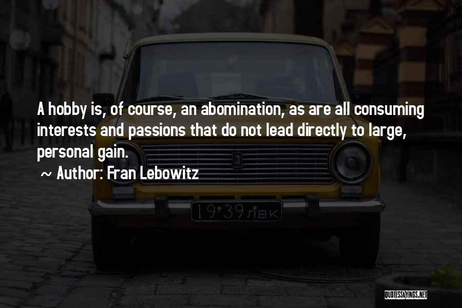 Interests And Hobbies Quotes By Fran Lebowitz