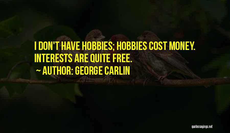 Interests And Hobbies Quotes By George Carlin