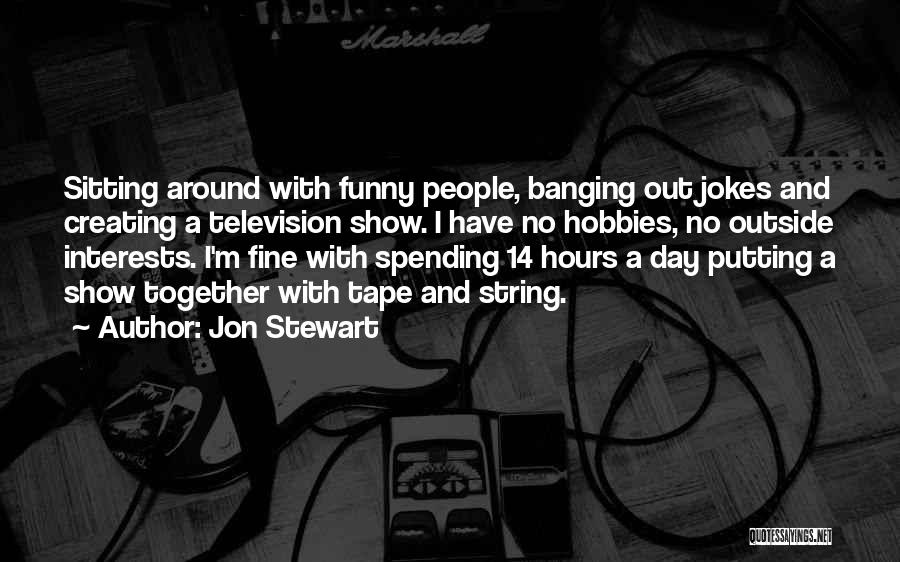 Interests And Hobbies Quotes By Jon Stewart
