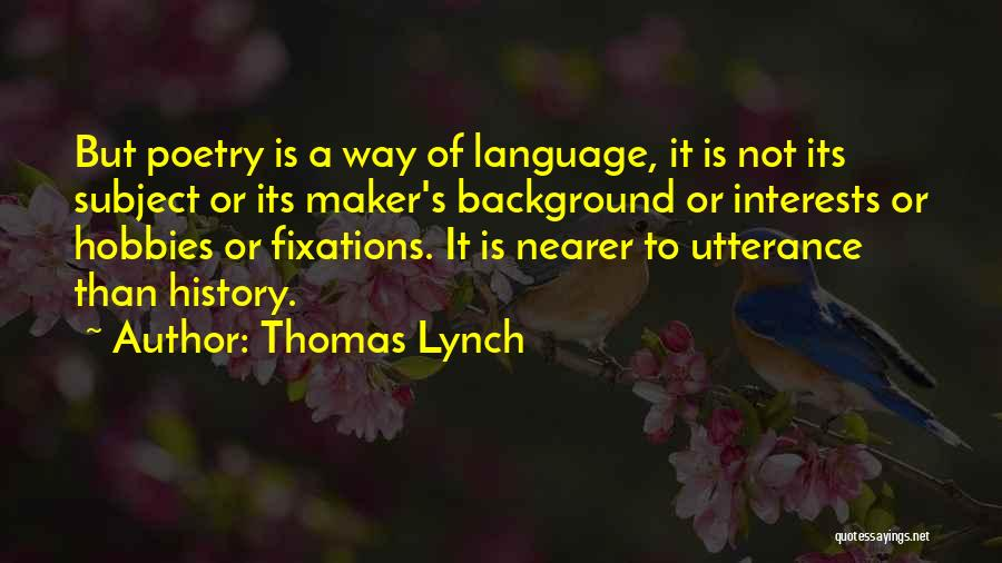 Interests And Hobbies Quotes By Thomas Lynch