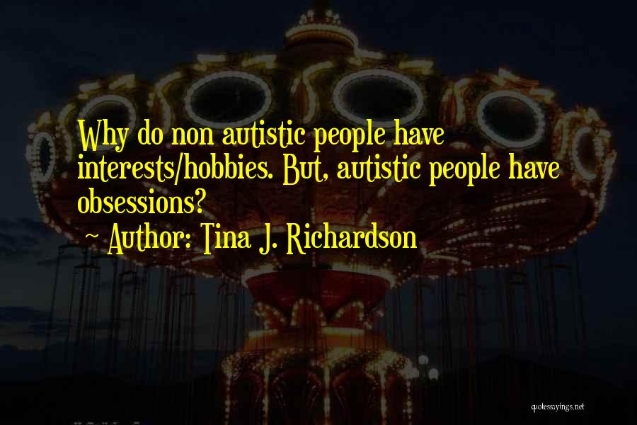 Interests And Hobbies Quotes By Tina J. Richardson