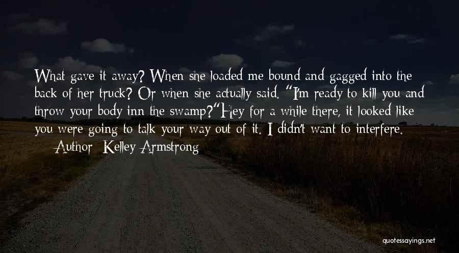 Interfere Quotes By Kelley Armstrong
