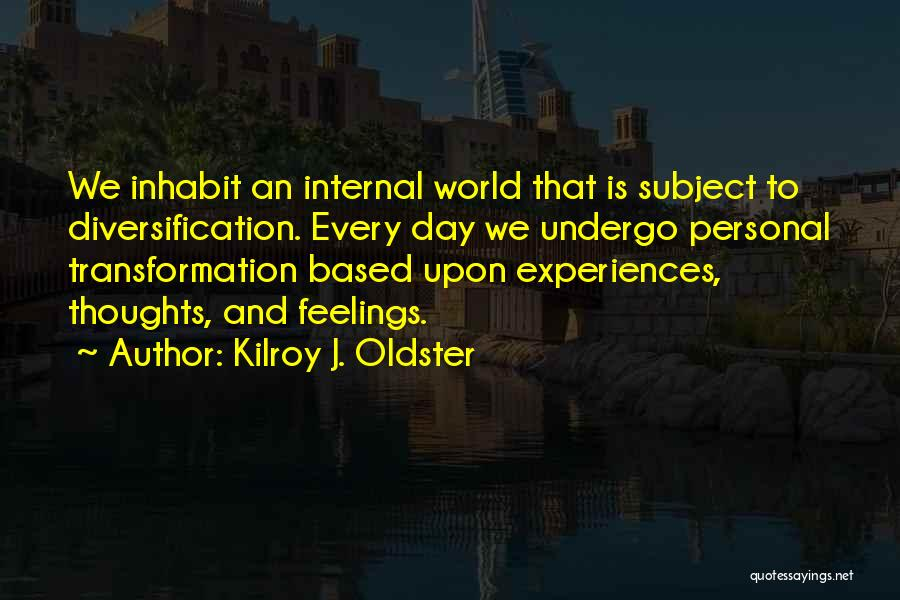 Internal Growth Quotes By Kilroy J. Oldster