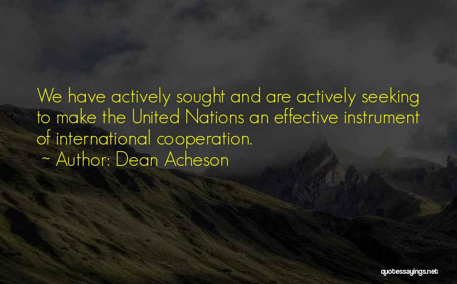 International Cooperation Quotes By Dean Acheson