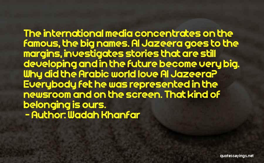 International Love Quotes By Wadah Khanfar