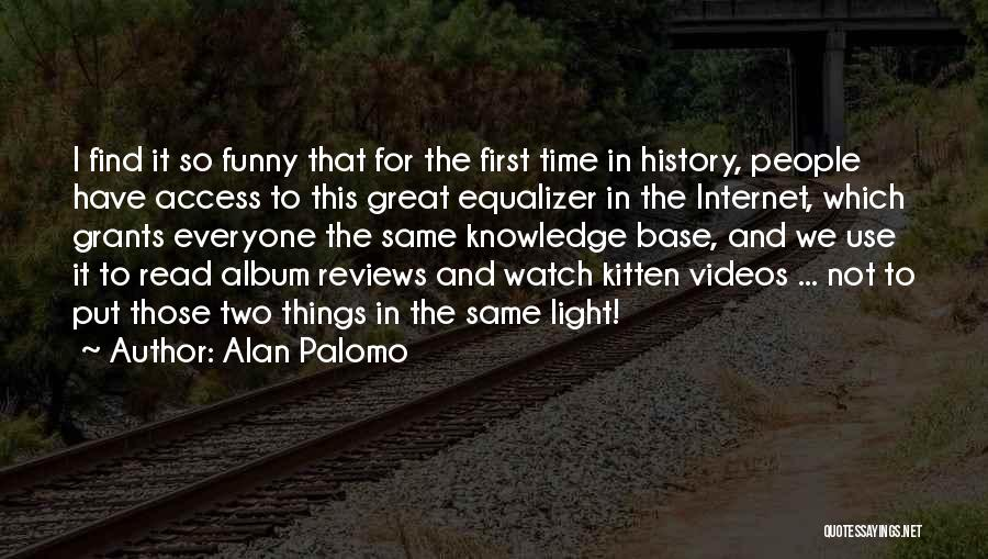Internet And Knowledge Quotes By Alan Palomo