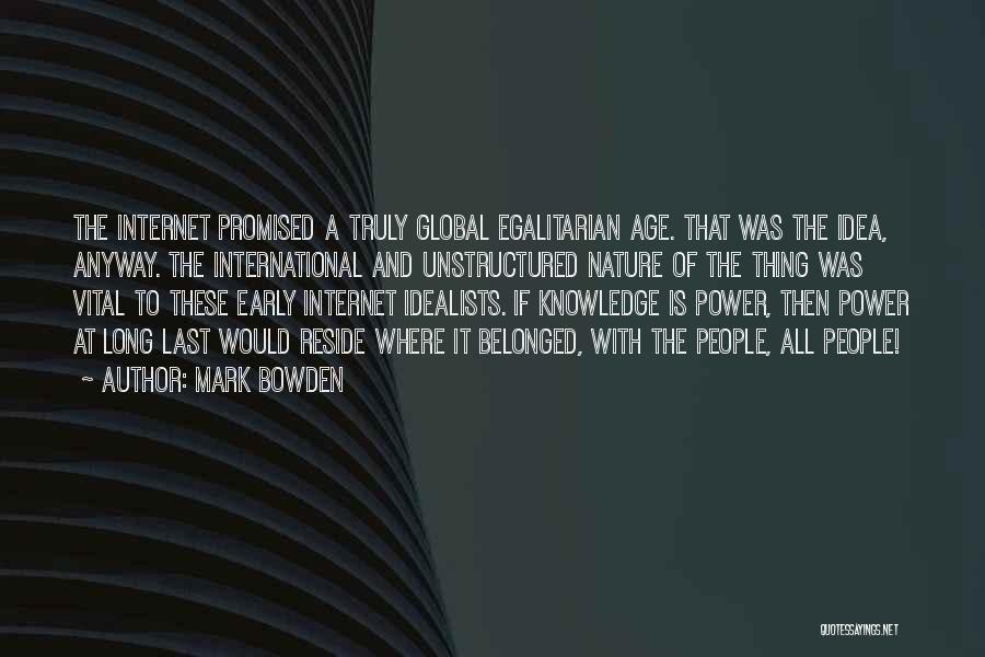Internet And Knowledge Quotes By Mark Bowden