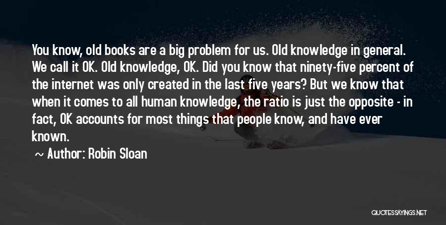 Internet And Knowledge Quotes By Robin Sloan