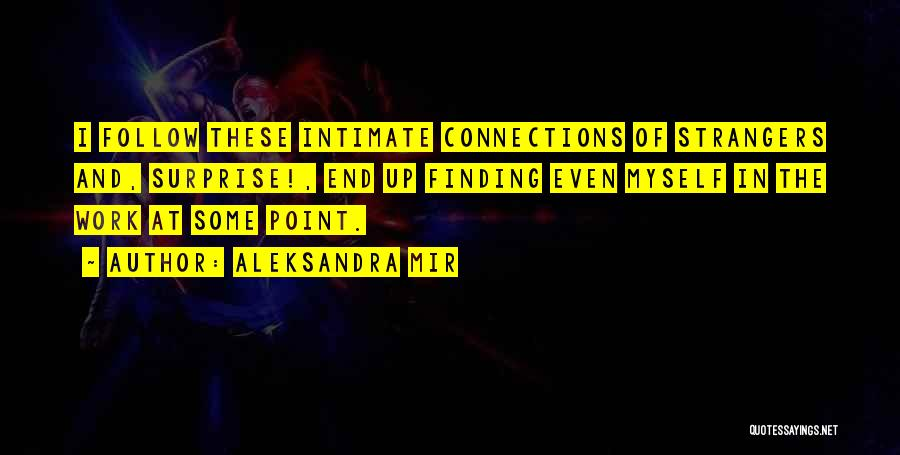 Intimate Connections Quotes By Aleksandra Mir