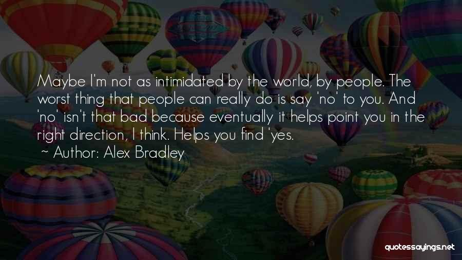 Intimidated By You Quotes By Alex Bradley
