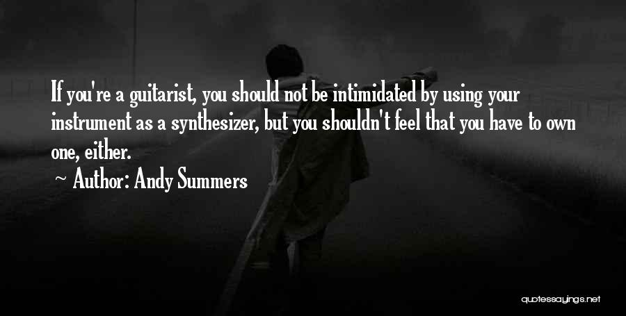 Intimidated By You Quotes By Andy Summers