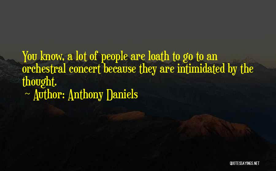 Intimidated By You Quotes By Anthony Daniels