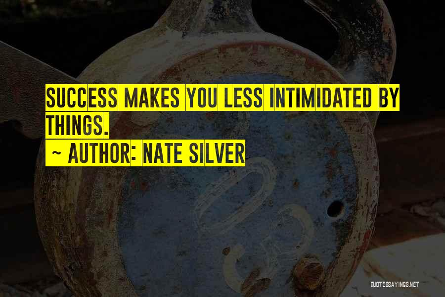 Intimidated By You Quotes By Nate Silver