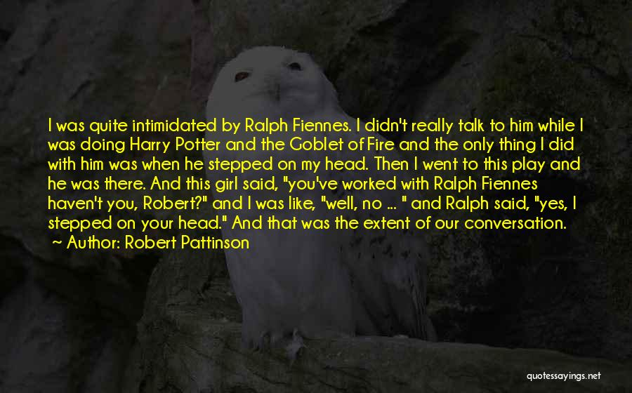 Intimidated By You Quotes By Robert Pattinson