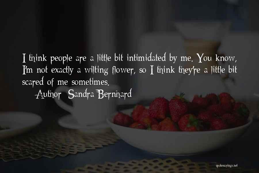 Intimidated By You Quotes By Sandra Bernhard