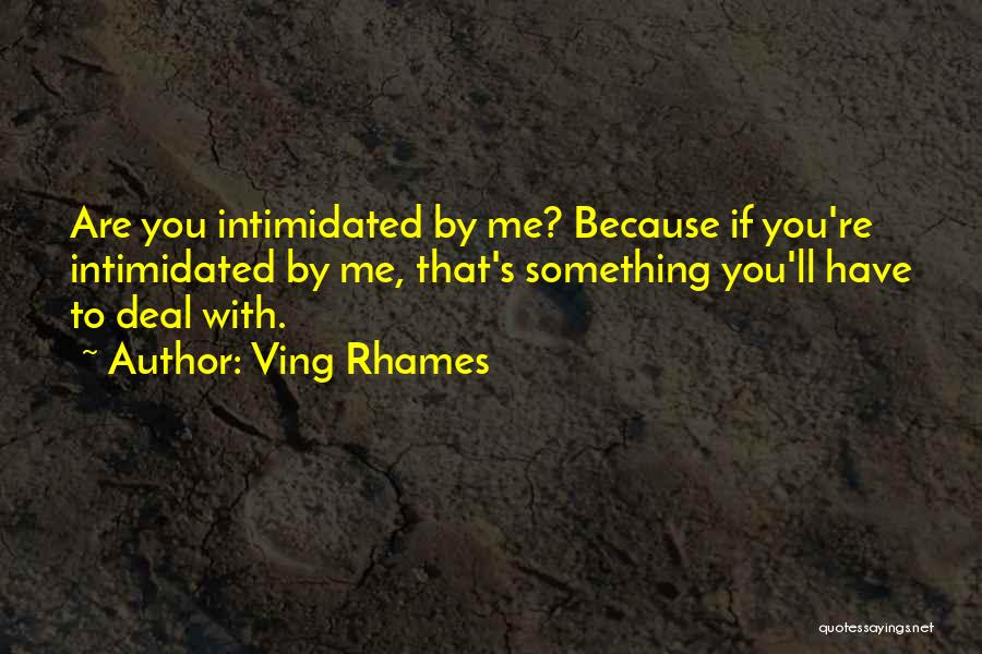 Intimidated By You Quotes By Ving Rhames