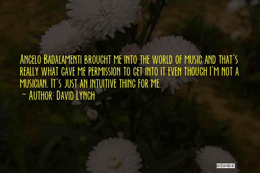 Intuitive Quotes By David Lynch