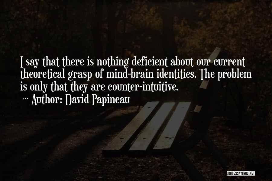 Intuitive Quotes By David Papineau