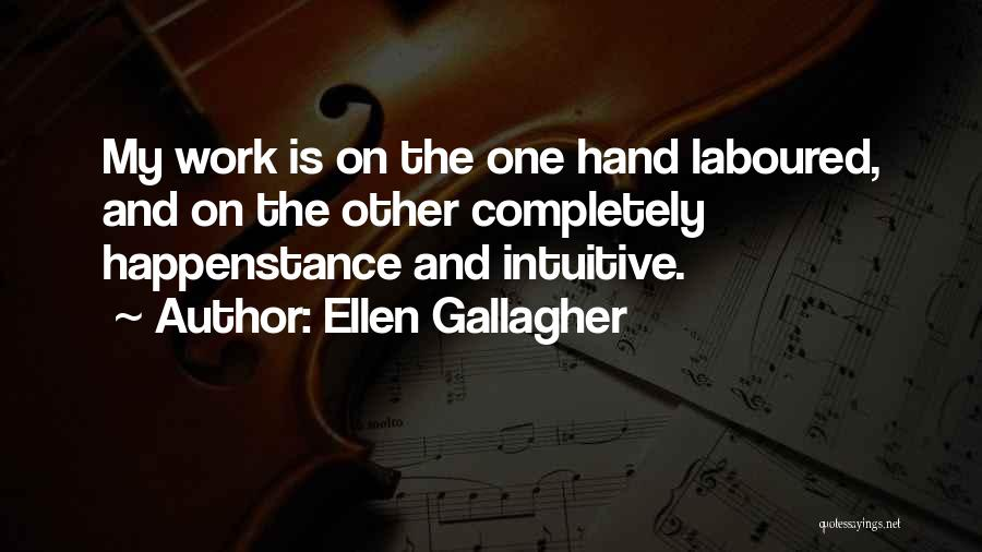 Intuitive Quotes By Ellen Gallagher