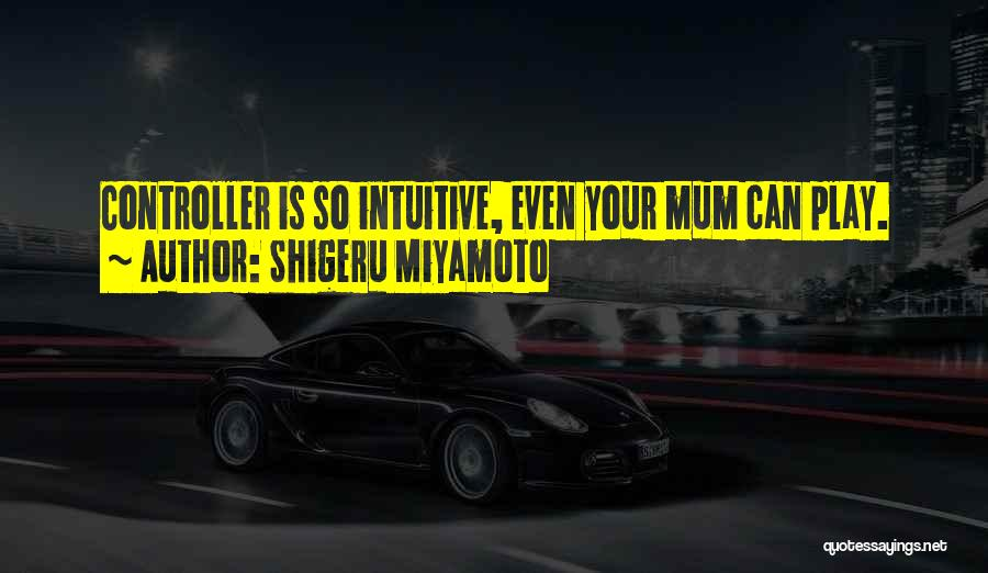 Intuitive Quotes By Shigeru Miyamoto