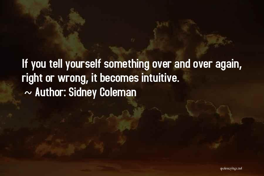 Intuitive Quotes By Sidney Coleman