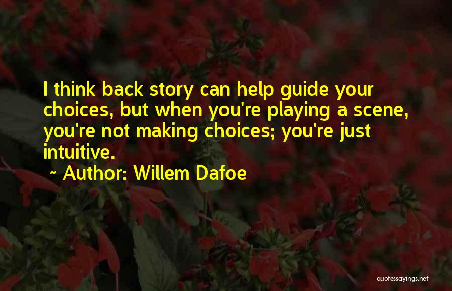 Intuitive Quotes By Willem Dafoe
