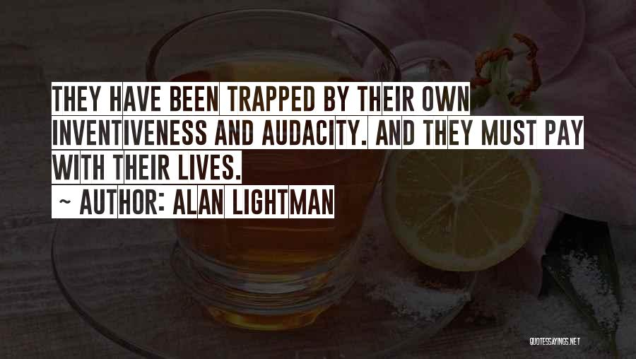 Inventiveness Quotes By Alan Lightman