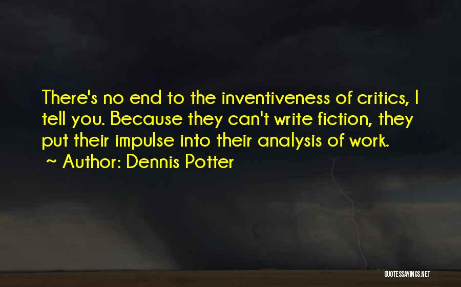 Inventiveness Quotes By Dennis Potter