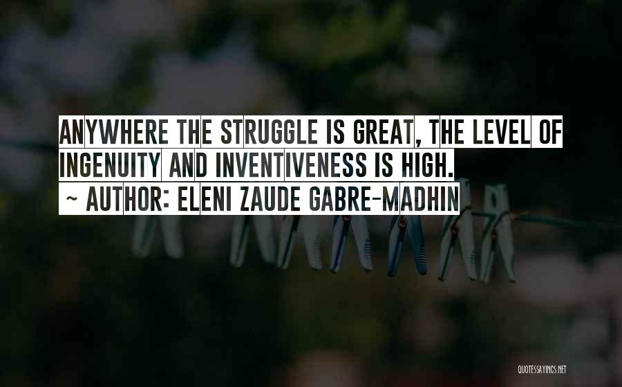 Inventiveness Quotes By Eleni Zaude Gabre-Madhin