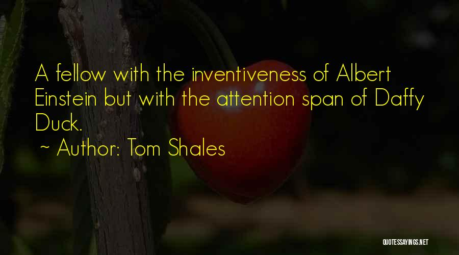 Inventiveness Quotes By Tom Shales