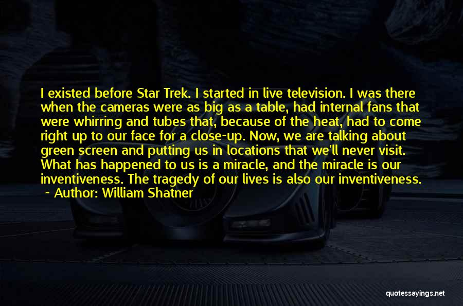 Inventiveness Quotes By William Shatner
