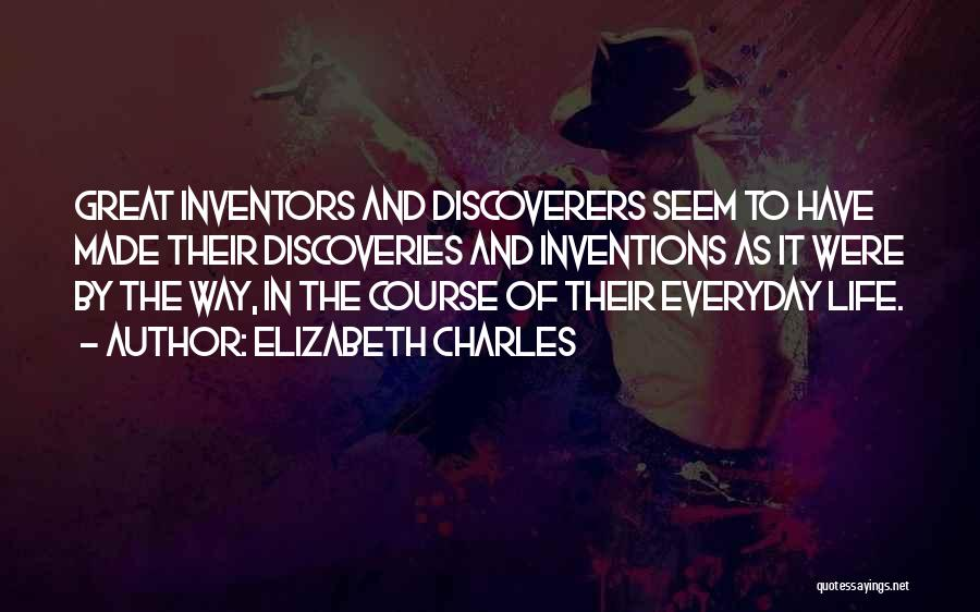 Inventors And Inventions Quotes By Elizabeth Charles
