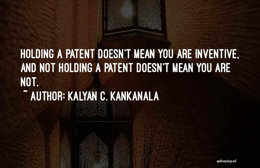 Inventors And Inventions Quotes By Kalyan C. Kankanala