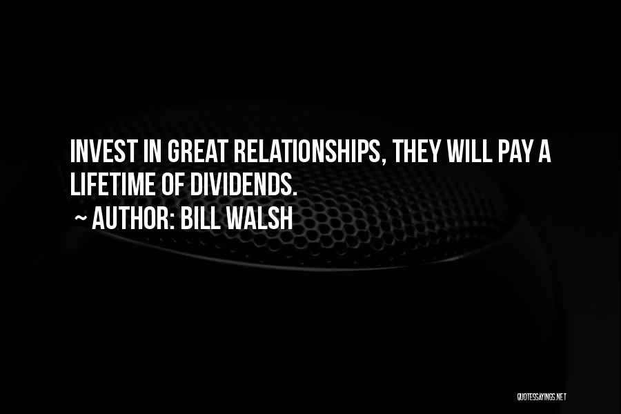 Invest In Relationships Quotes By Bill Walsh