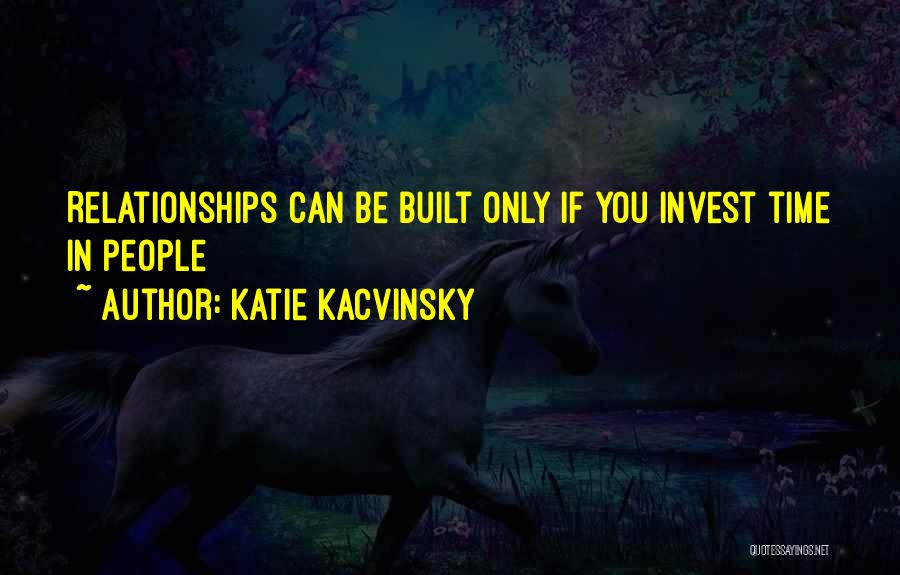Invest In Relationships Quotes By Katie Kacvinsky
