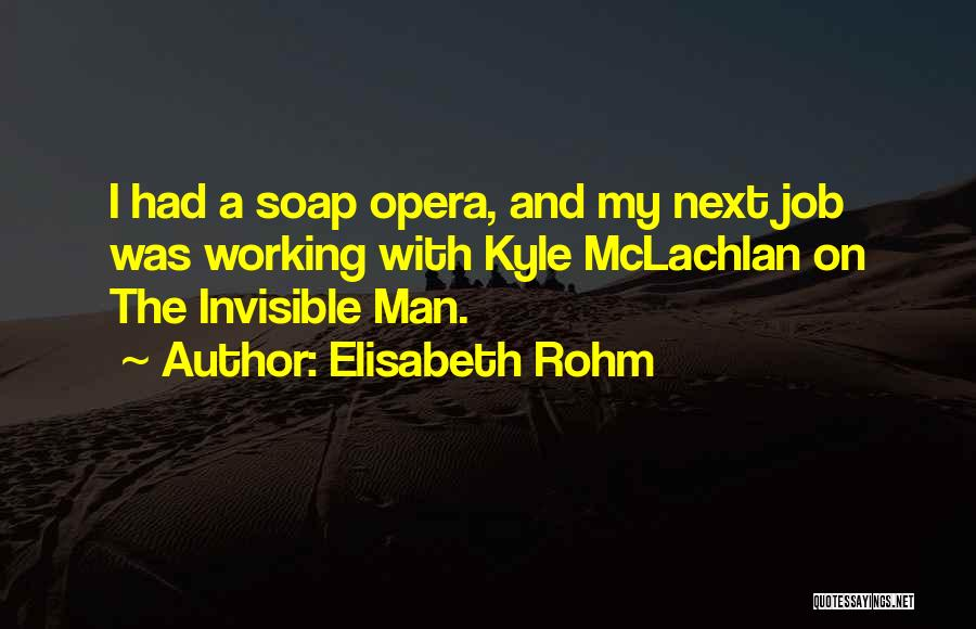Invisible Man Invisible Quotes By Elisabeth Rohm