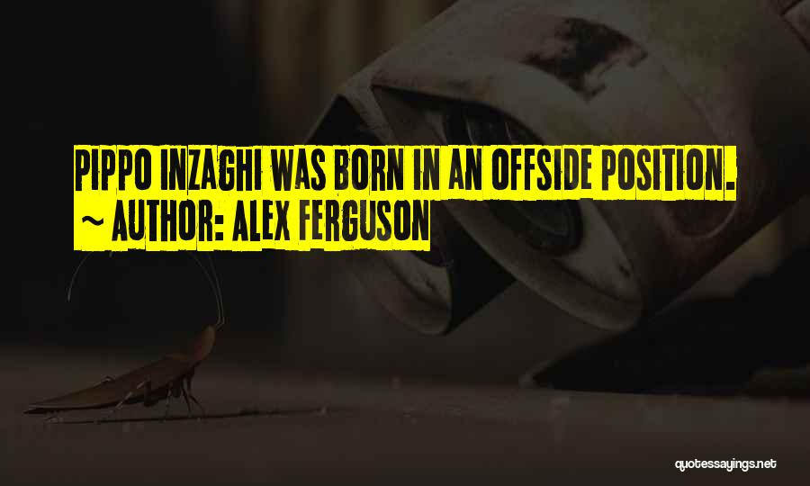 Inzaghi Quotes By Alex Ferguson